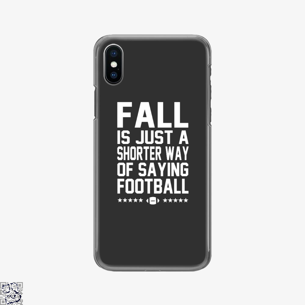 Fall Is Just A Shorter Way Of Saying Football, Football Phone Case