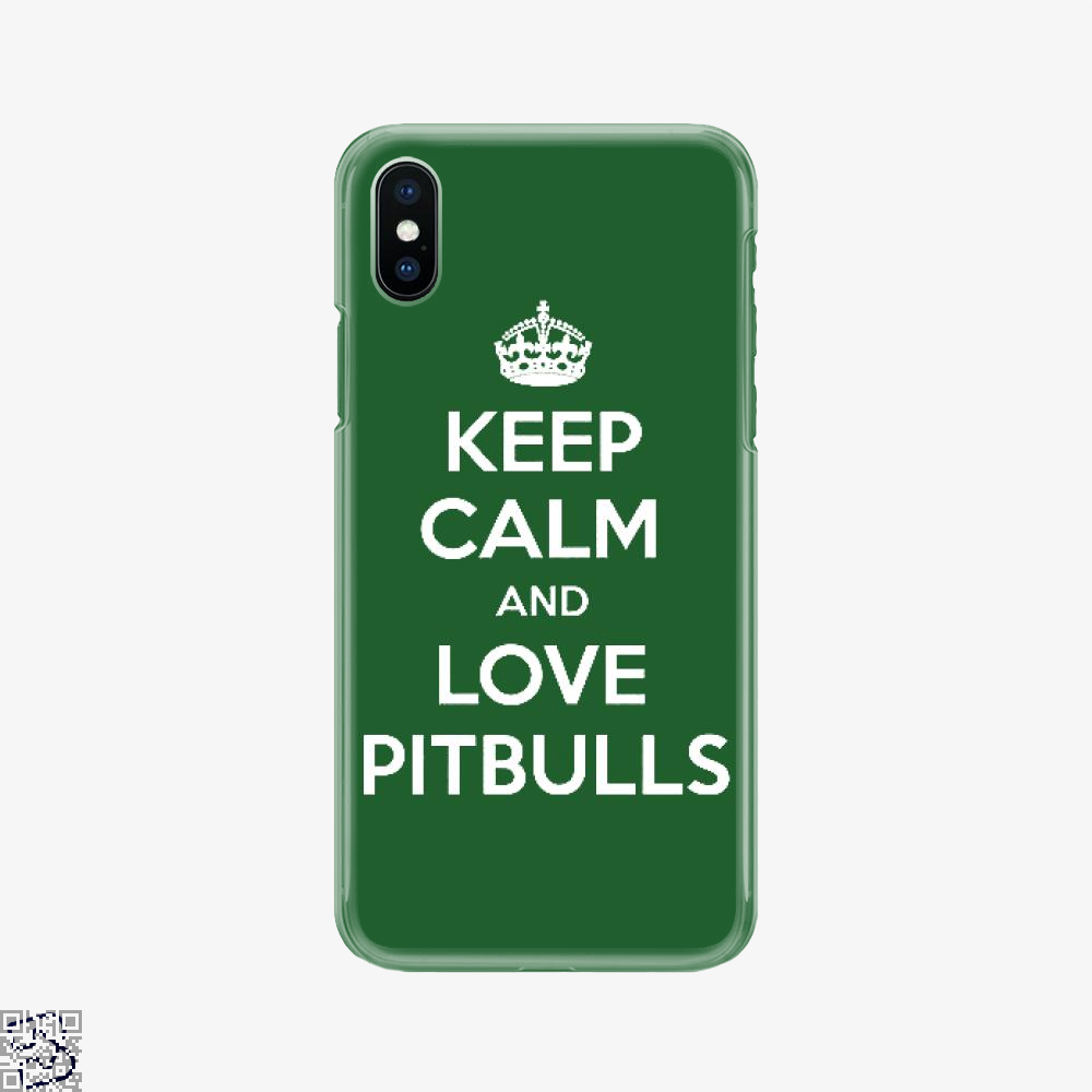Keep Calm And Love Pitbull, Pitbull Phone Case