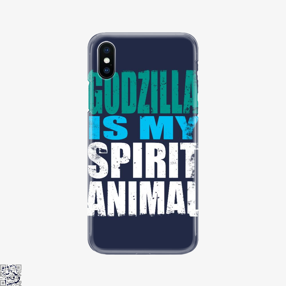 Godzilla Is My Spirit Animal, Godzilla Phone Case