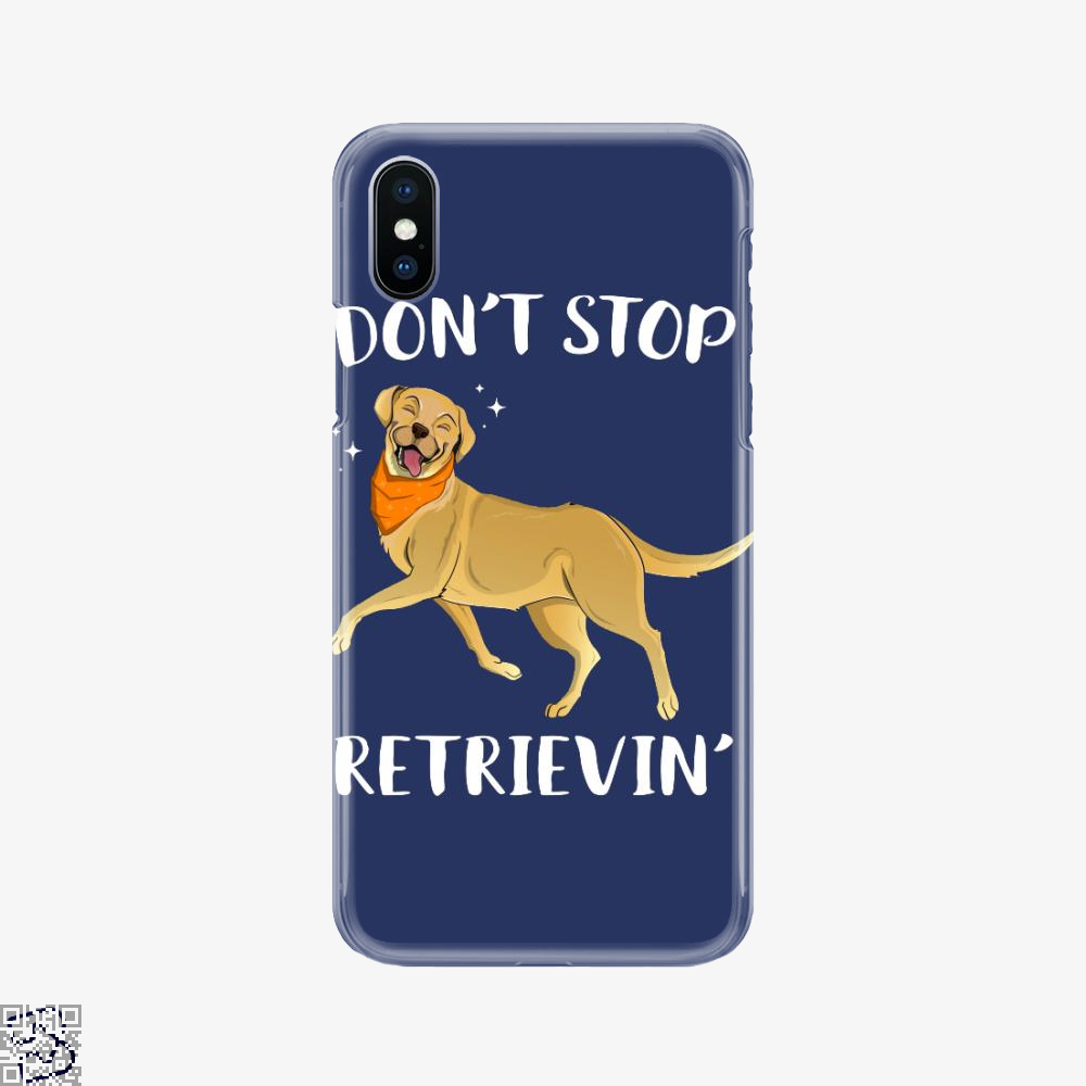 Dont Stop Retrievin, Labrador Retriever Phone Case