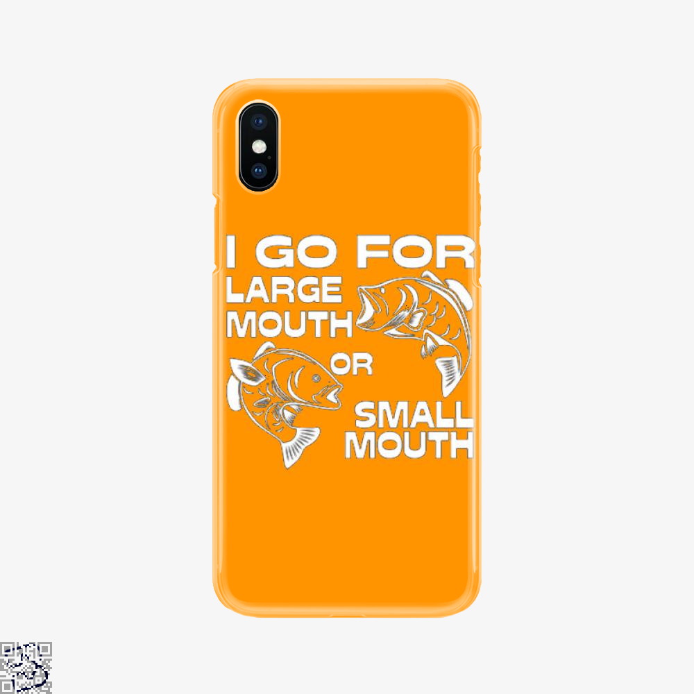 Large Or Small Mouth, Fishing Phone Case