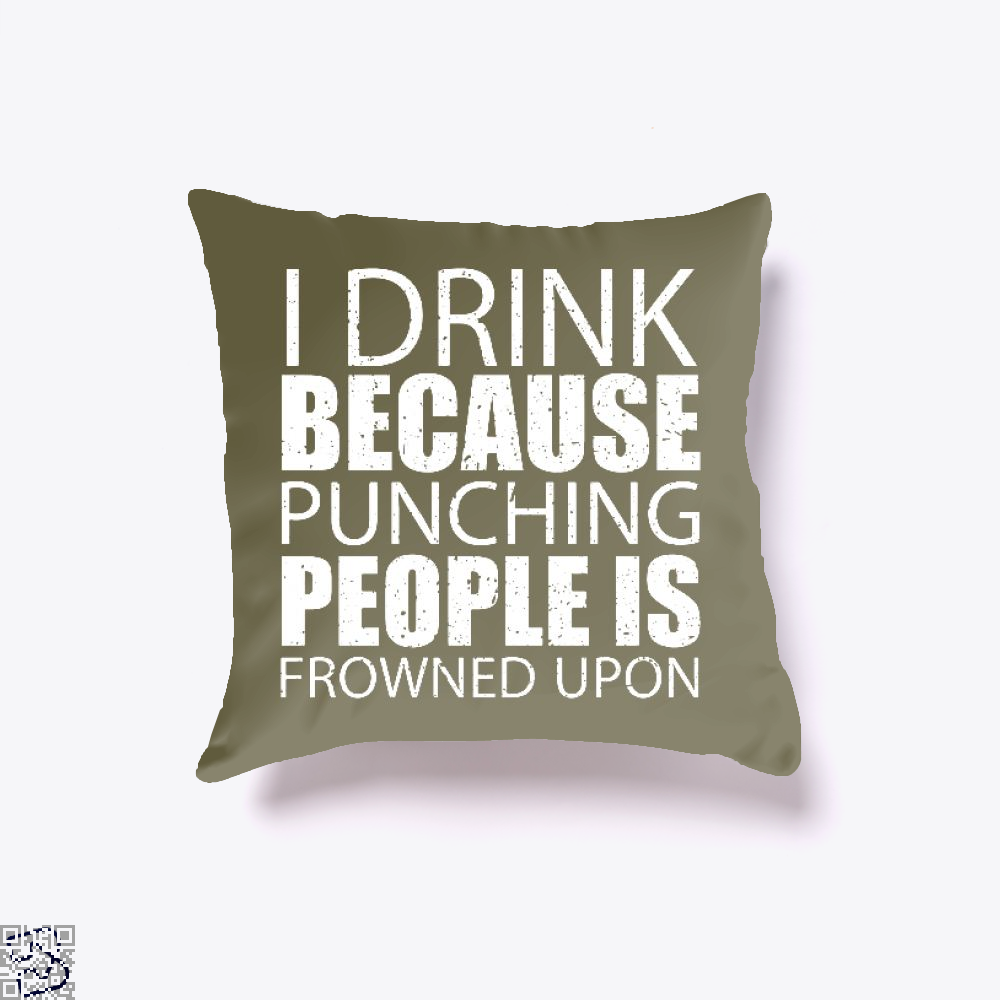 I Drink Because Punching People Is Frowned Upon, Drink Throw Pillow Cover