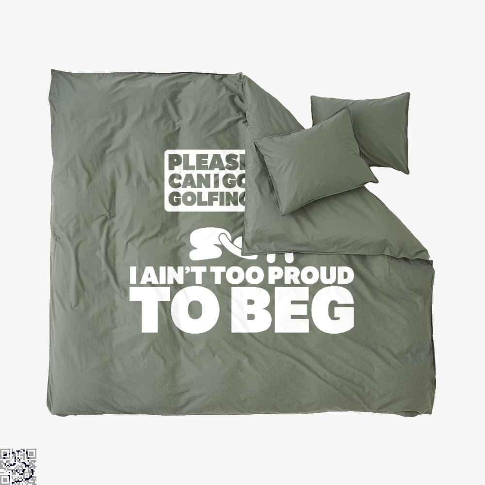 Please Can I Go Gofing I An¬t Too Proud Too Beg, Golf Duvet Cover Set