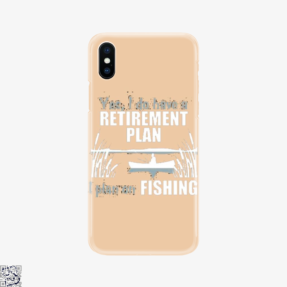 Retirement Plan, Fishing Phone Case