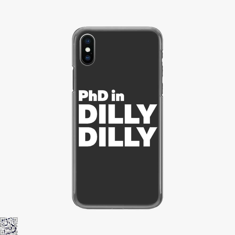 Phd In Dilly Dilly, Dilly Dilly Phone Case