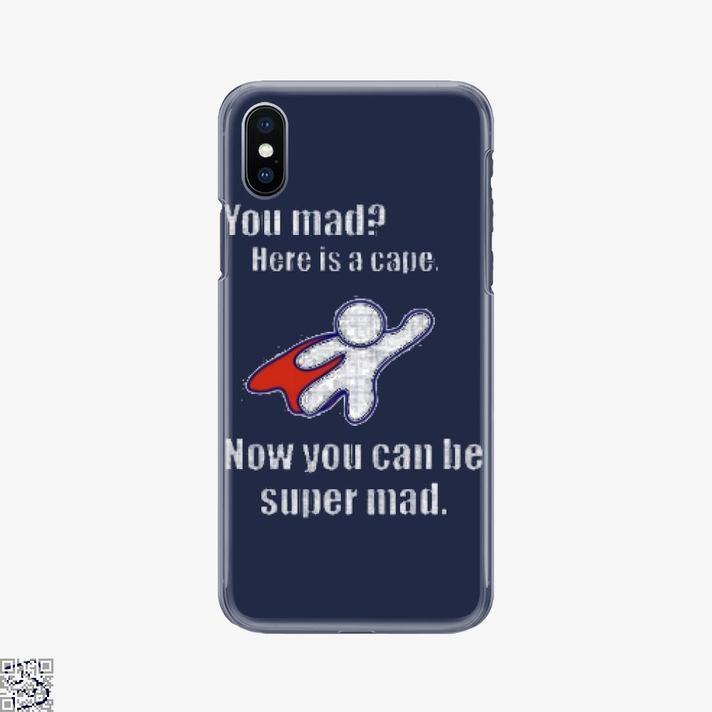 You Mad Here Is A Cape, Epigrammatic Phone Case