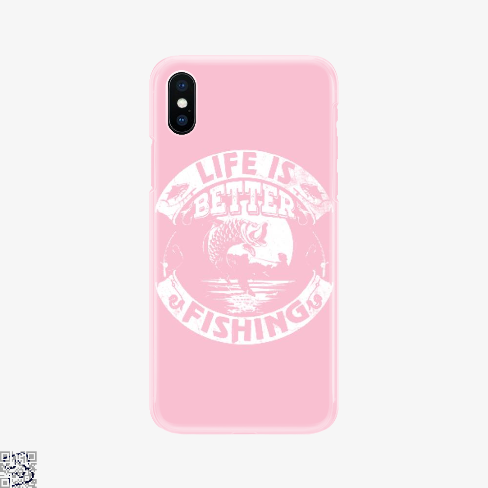 Life Is Better Fishing, Fishing Phone Case