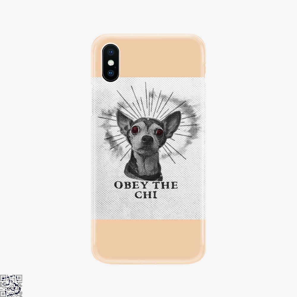 Obey The Chi, Chihuahua Phone Case