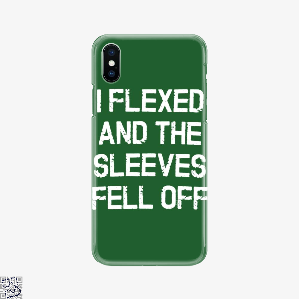 I Flexed And The Sleeves Fell Off, Fitness Phone Case