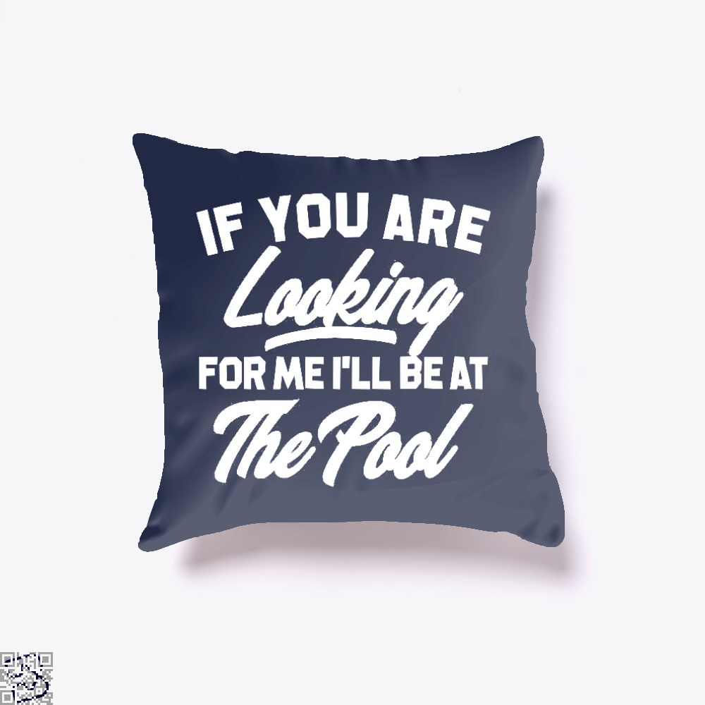 If You're Looking For Me Ill Be At The Pool, Swim Throw Pillow Cover
