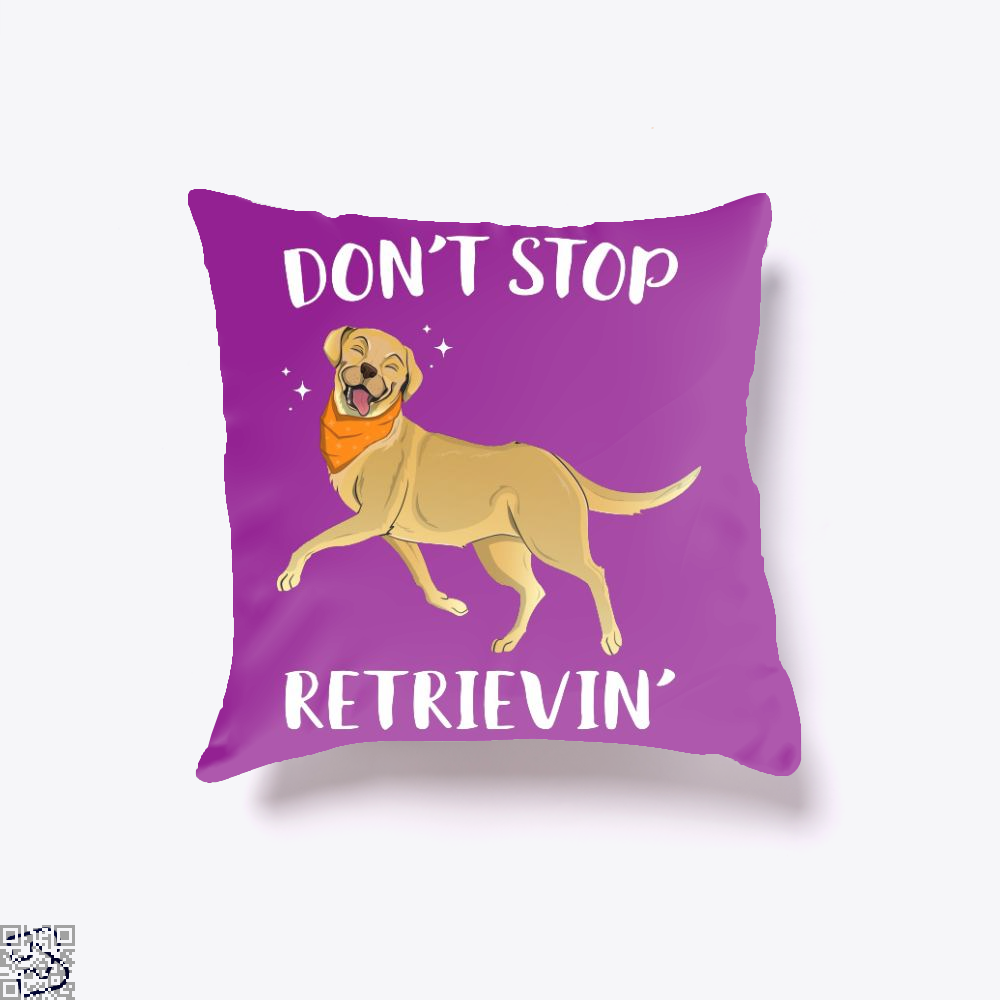 Dont Stop Retrievin, Labrador Retriever Throw Pillow Cover
