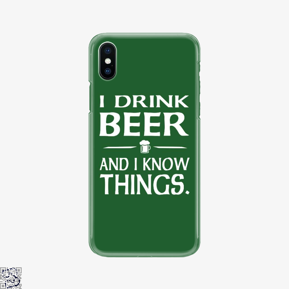 I Drink Beer And I Know Things, Drink Phone Case