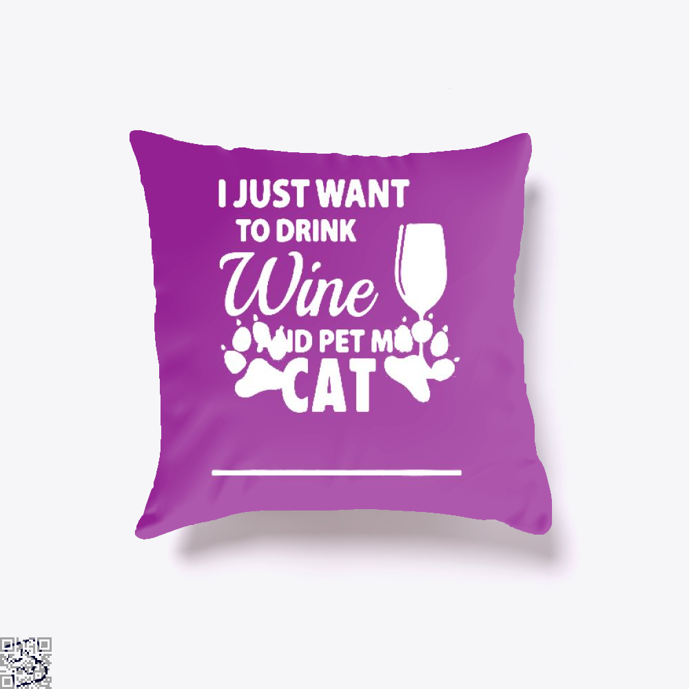 I Just Want To Drink Wine And Pet My Cat, Drink Throw Pillow Cover