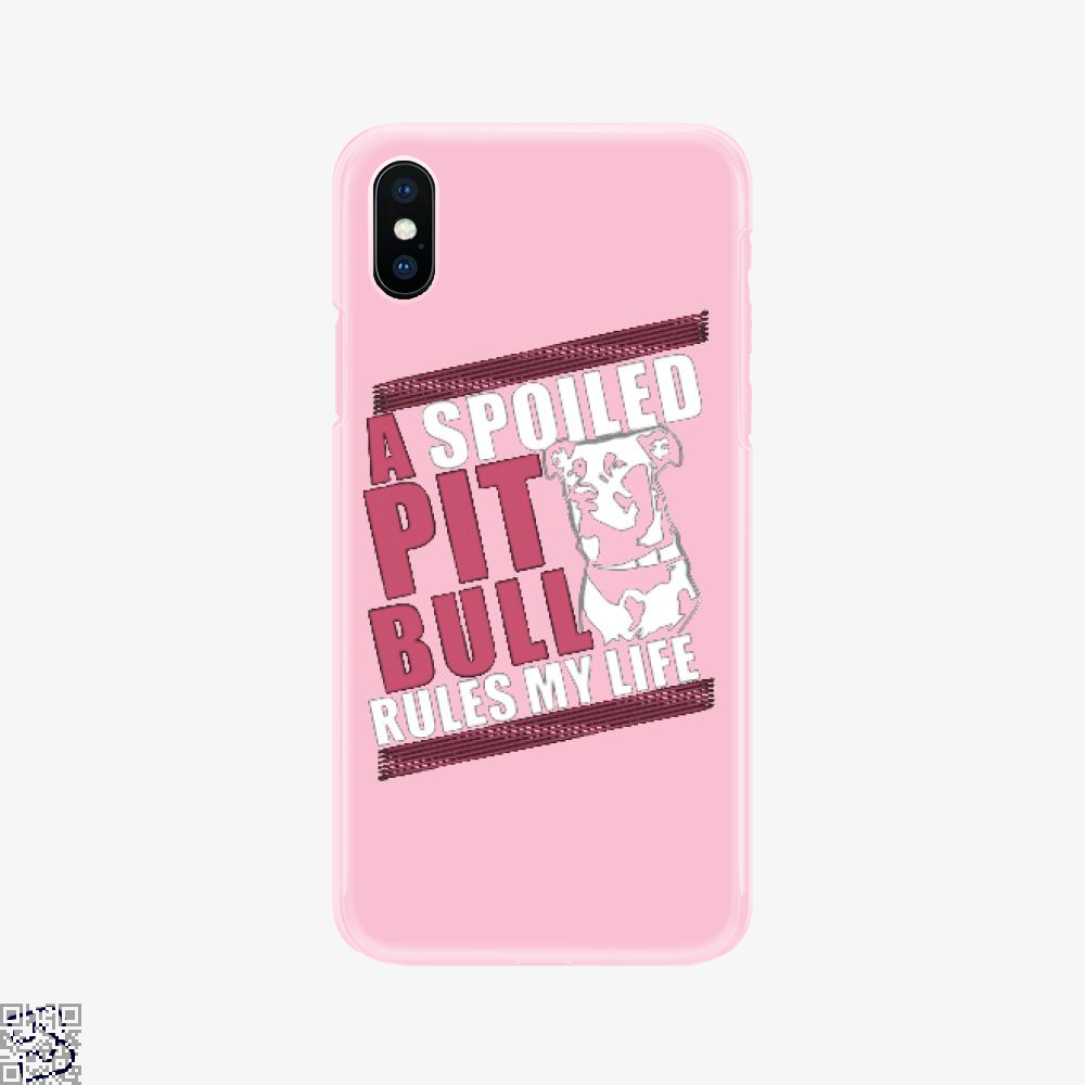 The Pitbull Spoiled Pit Bull, Pitbull Phone Case