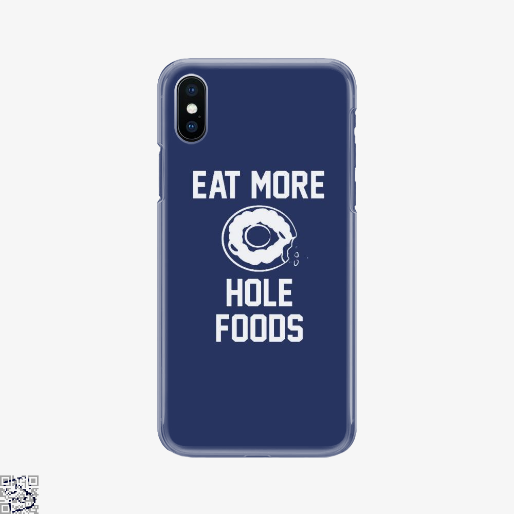 Eat More Hole Food Donut Lover, Doughnuts Phone Case