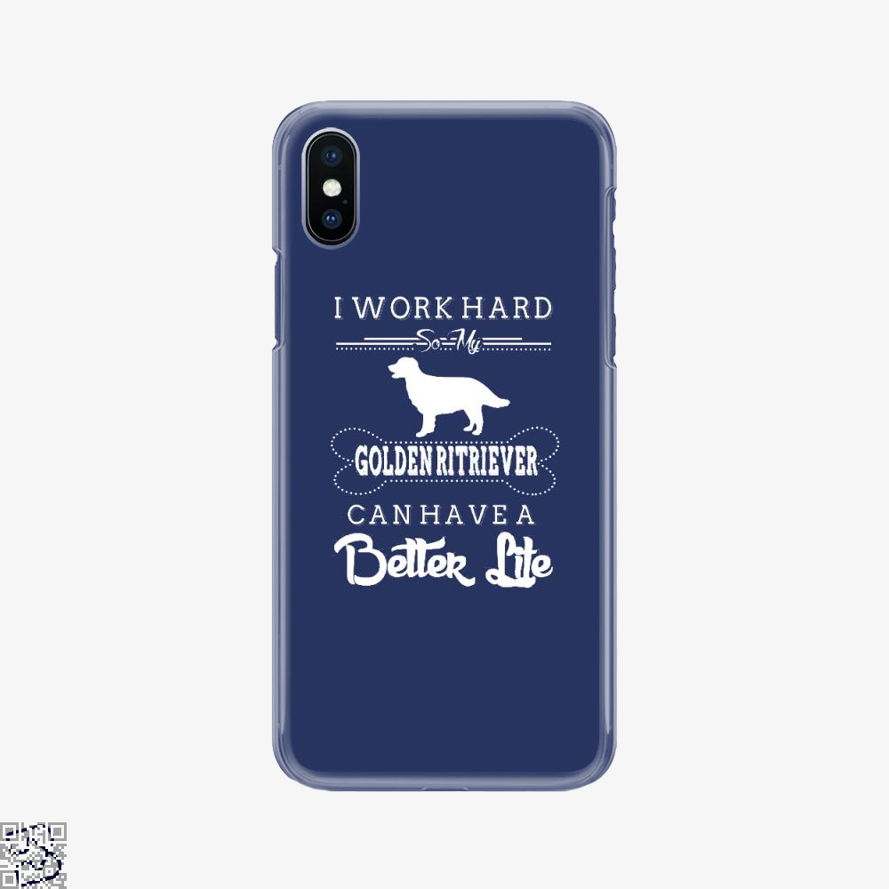 I Work Hard So My Golden Ritriever, I Work Hard Phone Case