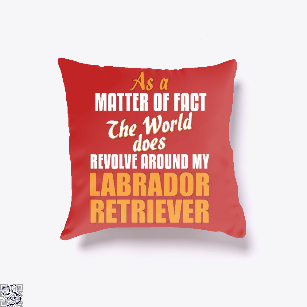 Actually World Revolves Around My Labrador Retriever, Labrador Retriever Throw Pillow Cover