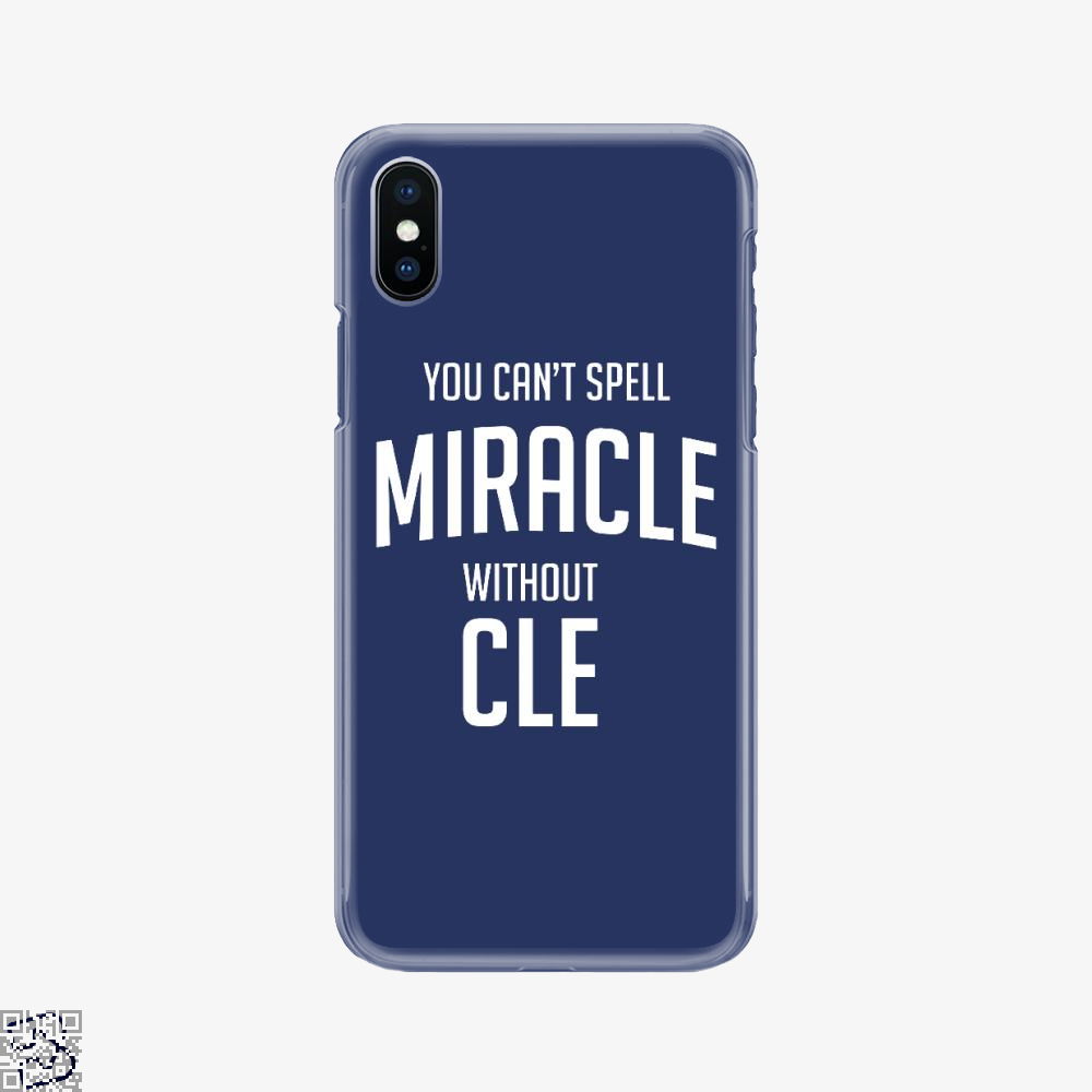 You Can't Spell Miracle Without Cle, Cavs Phone Case