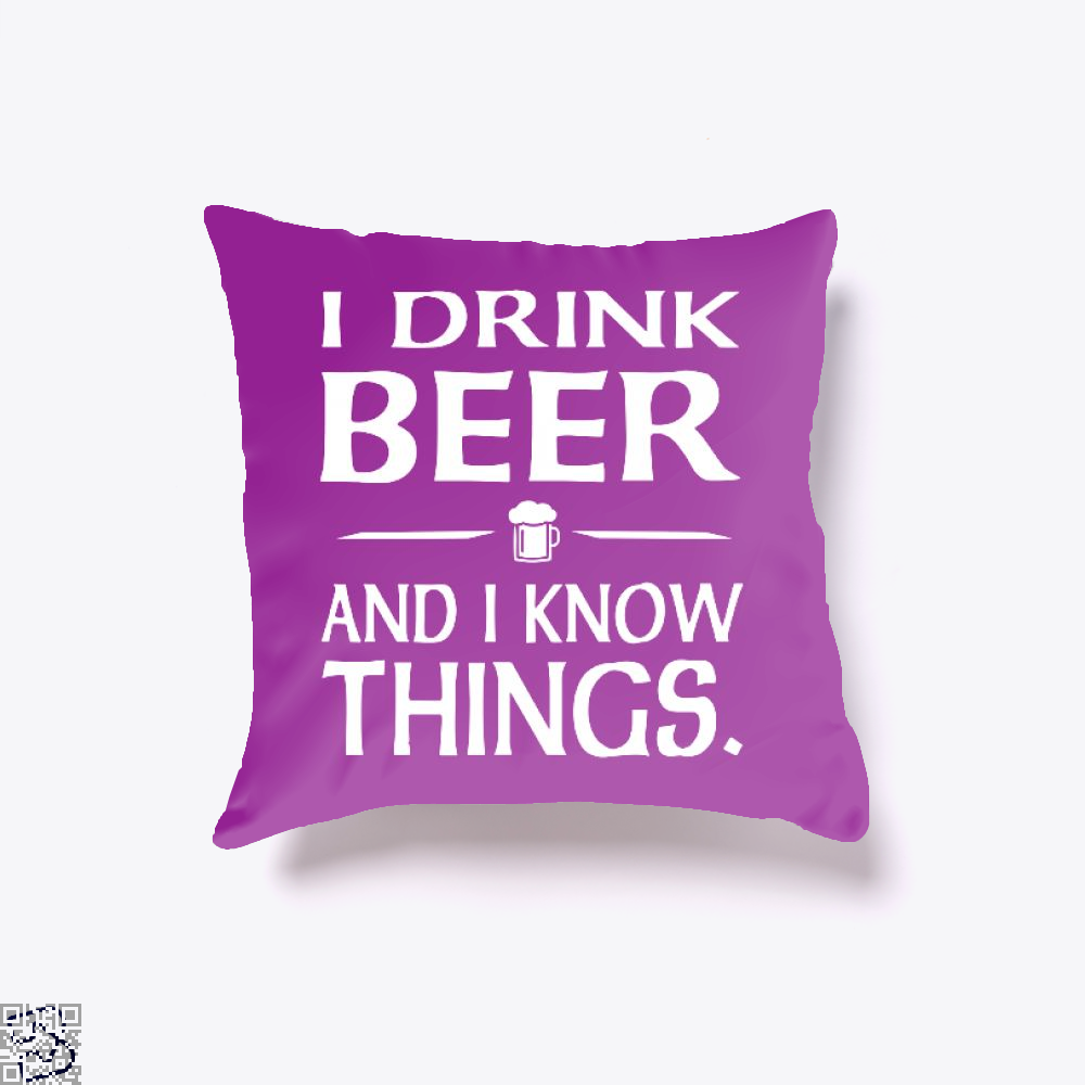 I Drink Beer And I Know Things, Drink Throw Pillow Cover