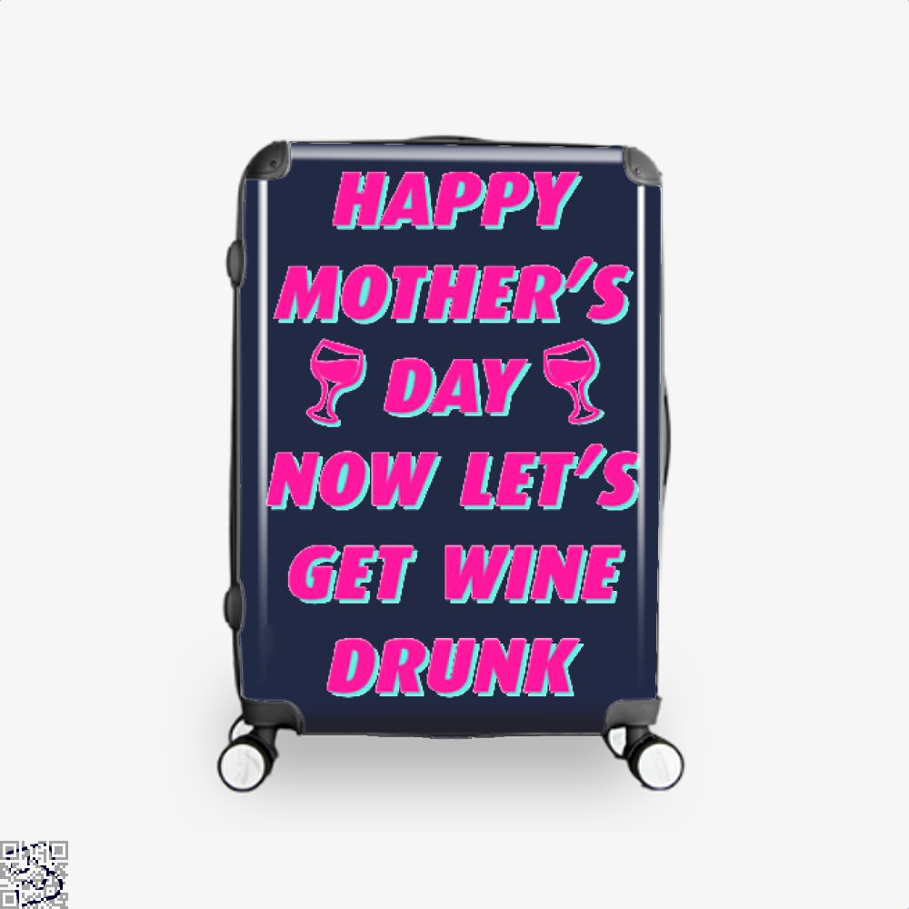 Happy Mothers Day Now Lets Get Wine Drunk Suitcase - Blue / 16 - Productgenjpg