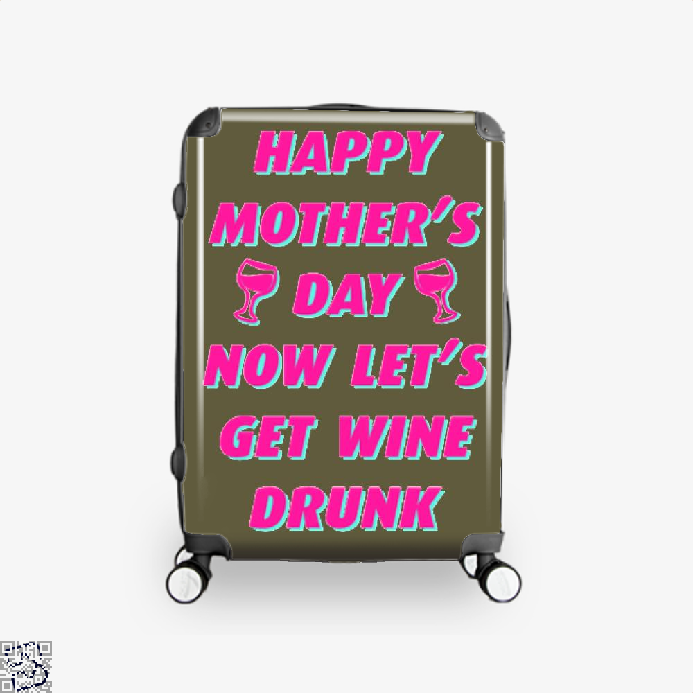 Happy Mothers Day Now Lets Get Wine Drunk Suitcase - Brown / 16 - Productgenjpg