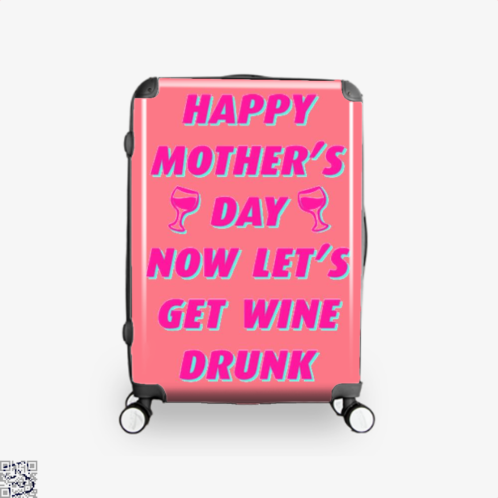 Happy Mothers Day Now Lets Get Wine Drunk Suitcase - Pink / 16 - Productgenjpg