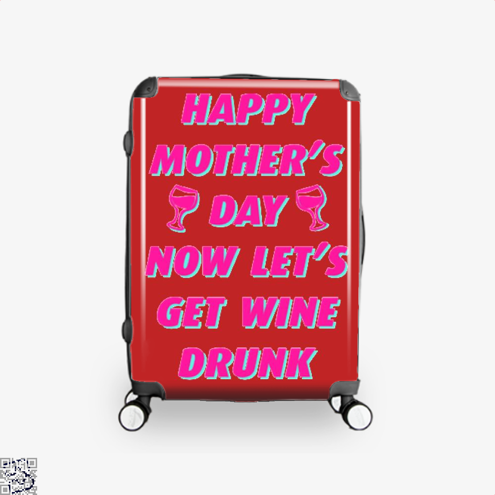 Happy Mothers Day Now Lets Get Wine Drunk Suitcase - Red / 16 - Productgenjpg