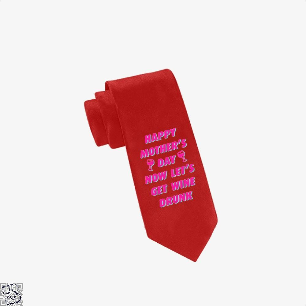 Happy Mothers Day Now Lets Get Wine Drunk Tie - Red - Productgenjpg