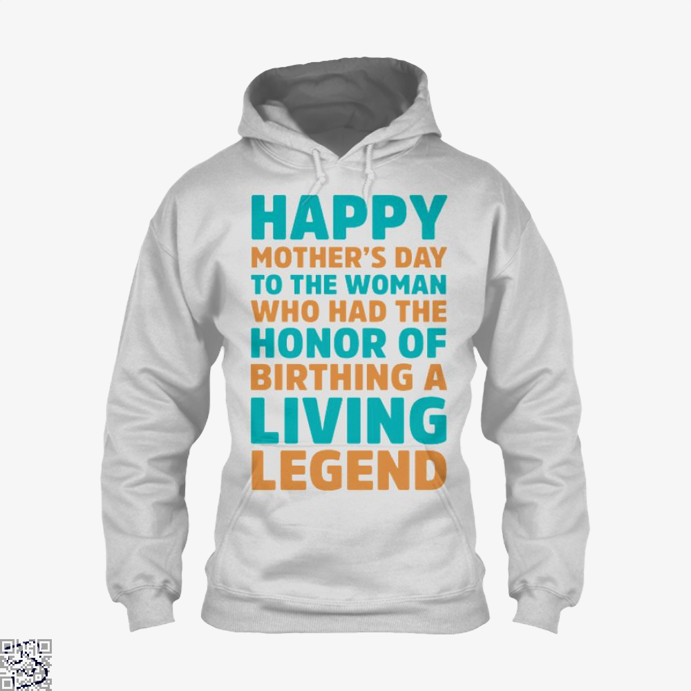 Happy Mothers Day To The Woman Who Had Honor Of Birthing A Living Legend Hoodie - White / X-Small - Productgenjpg