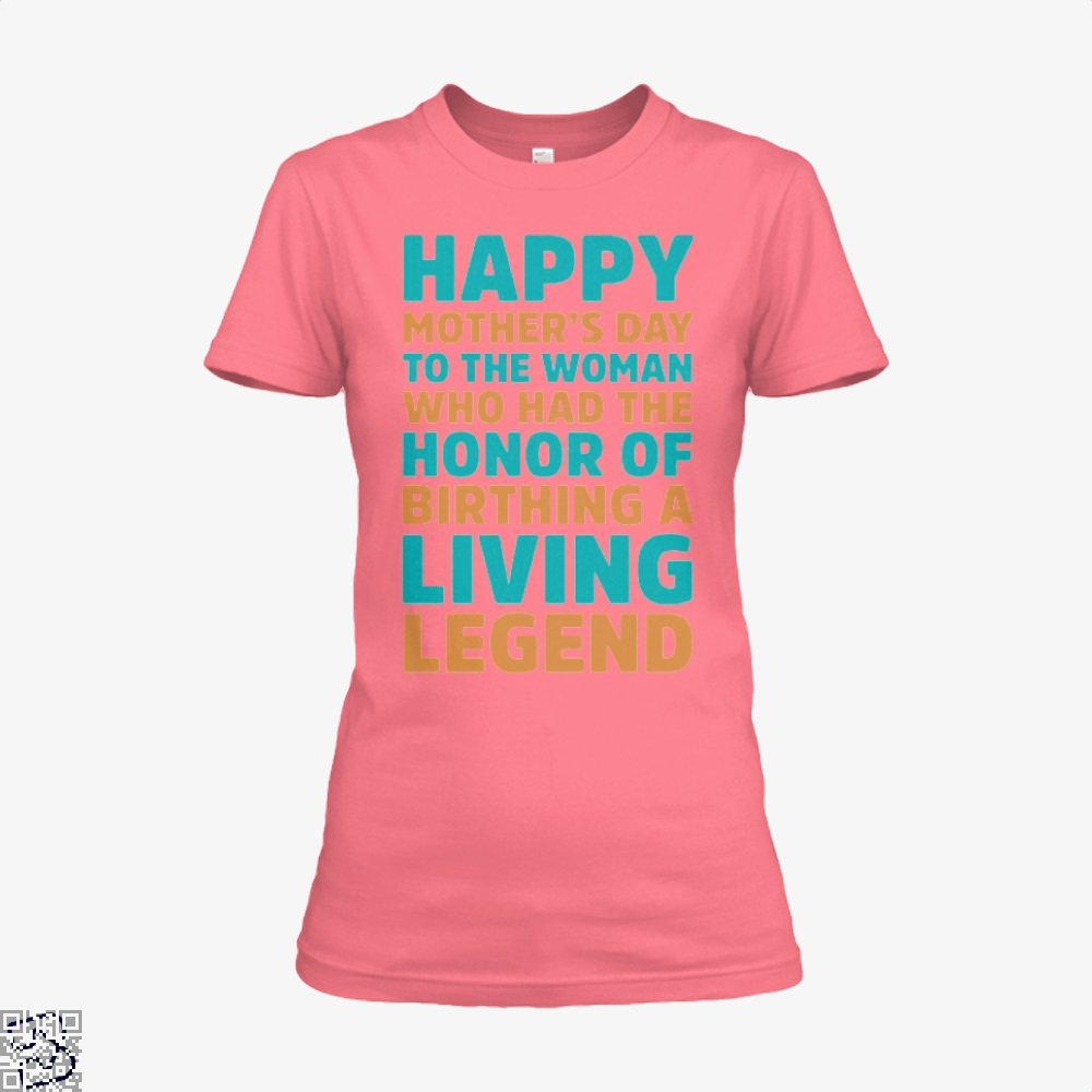 Happy Mothers Day To The Woman Who Had Honor Of Birthing A Living Legend Shirt - Women / Pink / X-Small - Productgenjpg