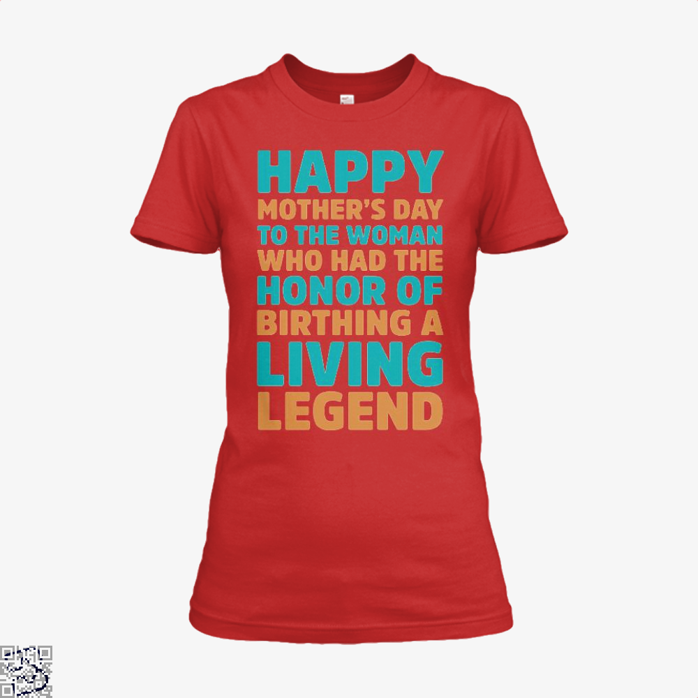 Happy Mothers Day To The Woman Who Had Honor Of Birthing A Living Legend Shirt - Women / Red / X-Small - Productgenjpg