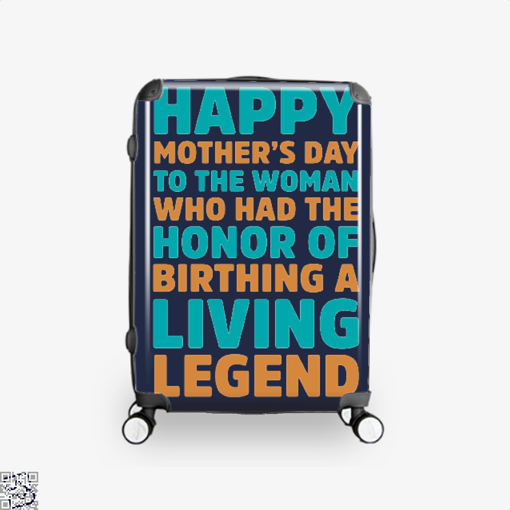 Happy Mothers Day To The Woman Who Had Honor Of Birthing A Living Legend Suitcase - Blue / 16 - Productgenjpg