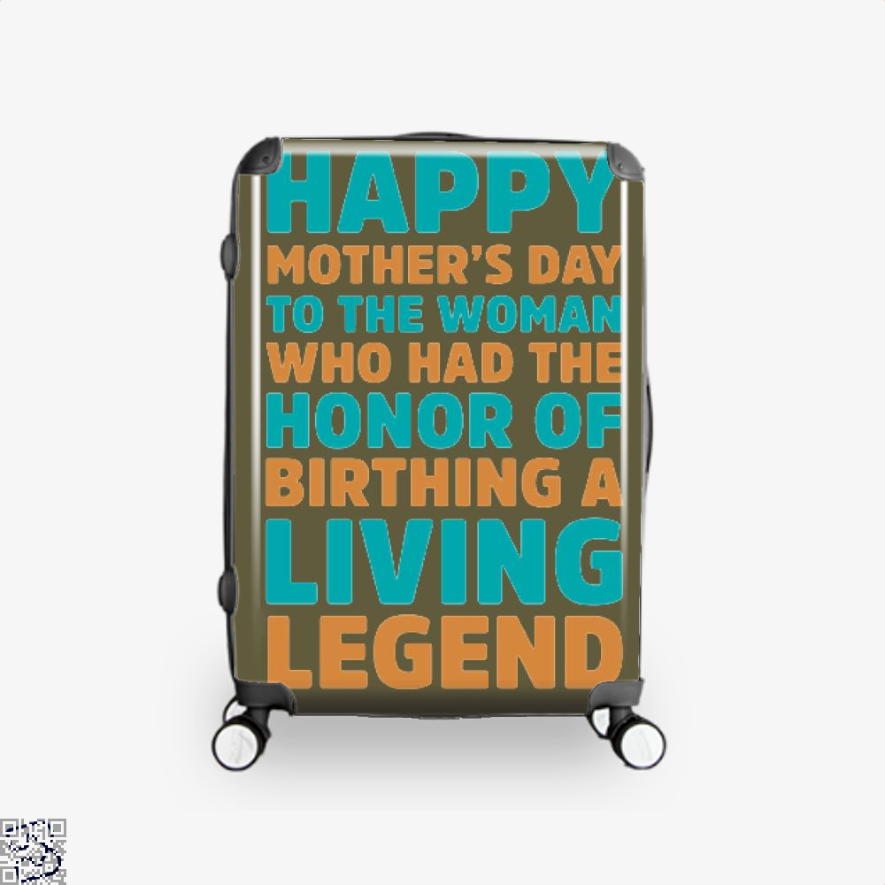 Happy Mothers Day To The Woman Who Had Honor Of Birthing A Living Legend Suitcase - Brown / 16 - Productgenjpg