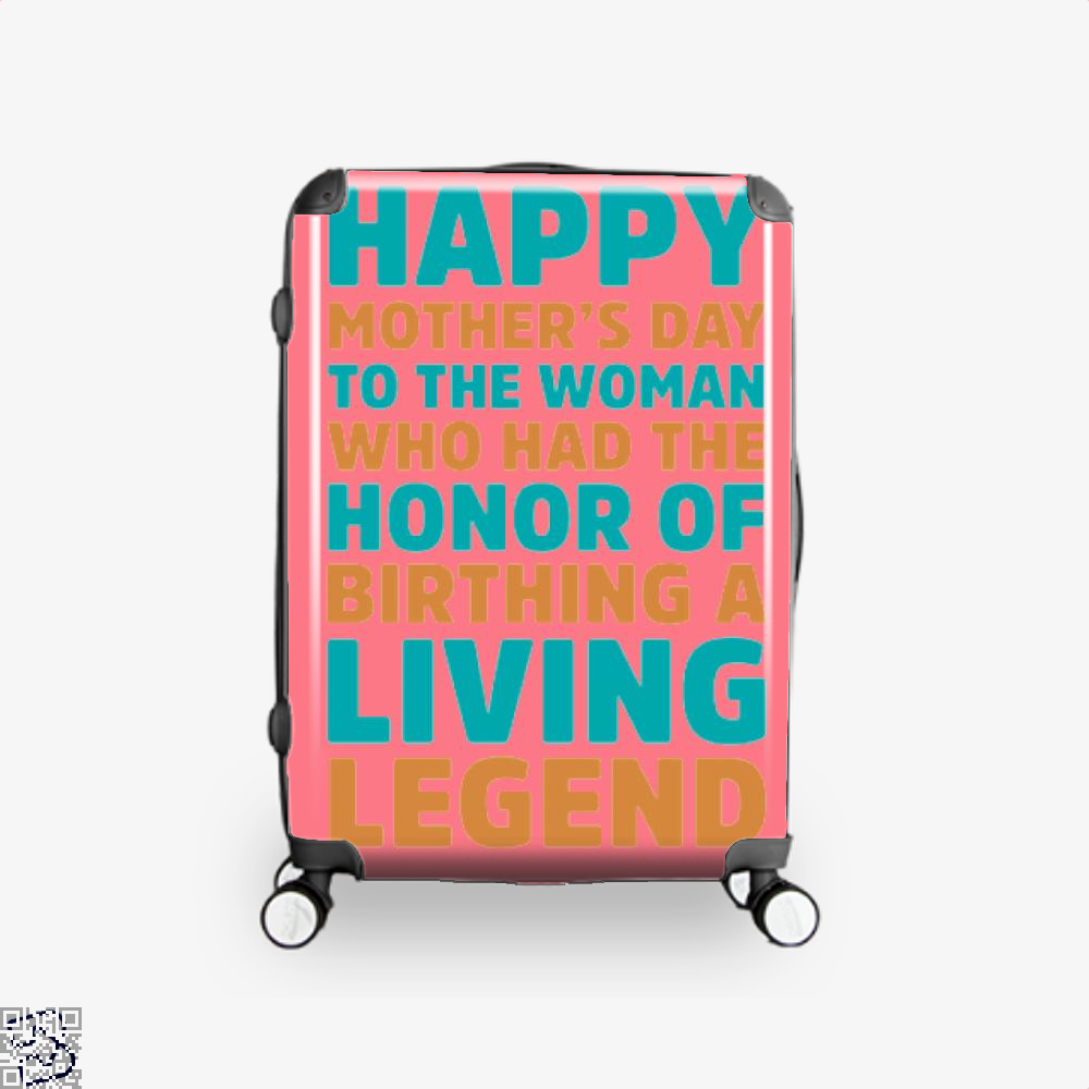 Happy Mothers Day To The Woman Who Had Honor Of Birthing A Living Legend Suitcase - Pink / 16 - Productgenjpg
