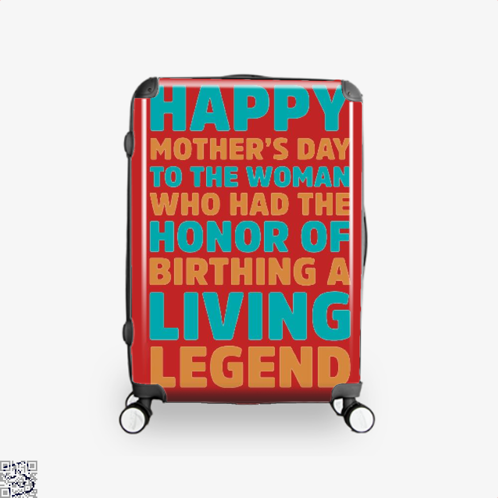 Happy Mothers Day To The Woman Who Had Honor Of Birthing A Living Legend Suitcase - Red / 16 - Productgenjpg
