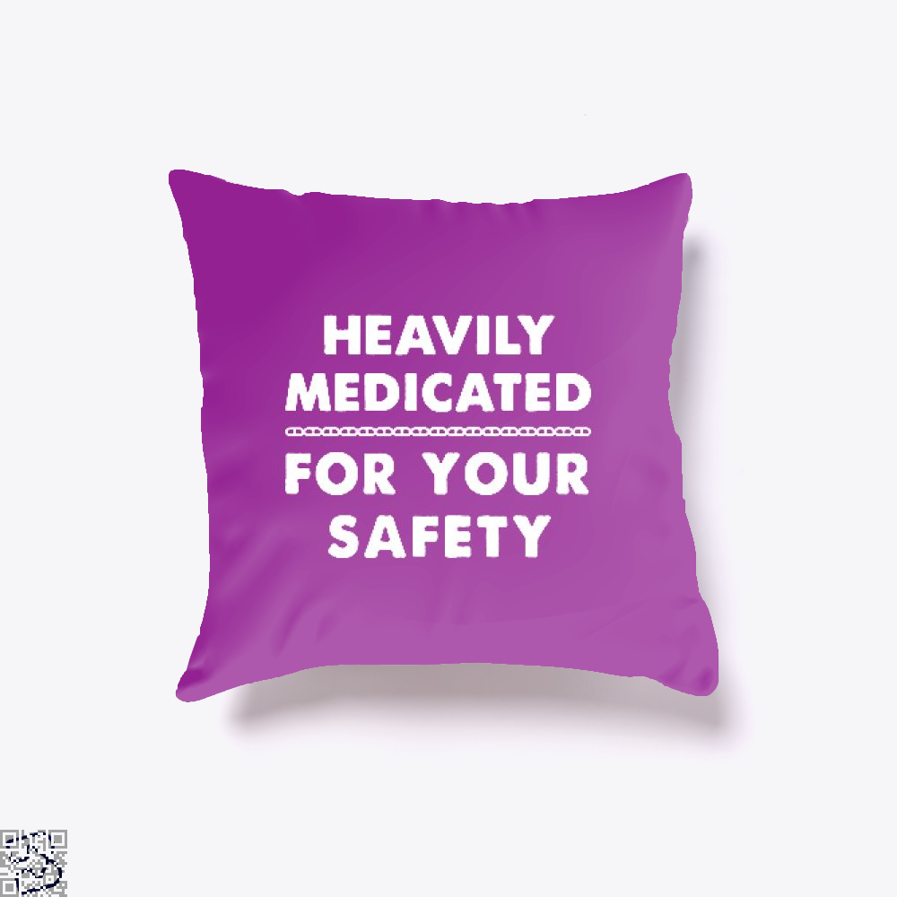 Heavily Medicated For Your Safety Deadpan Throw Pillow Cover - Productgenjpg
