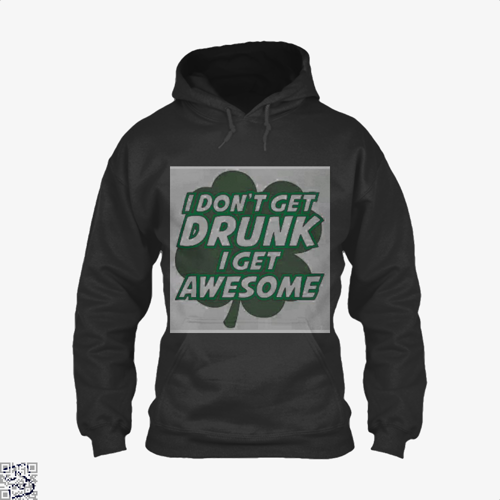 I Dont Get Drunk Awesome Irish Clover Hoodie - Black / X-Small - Productgenjpg