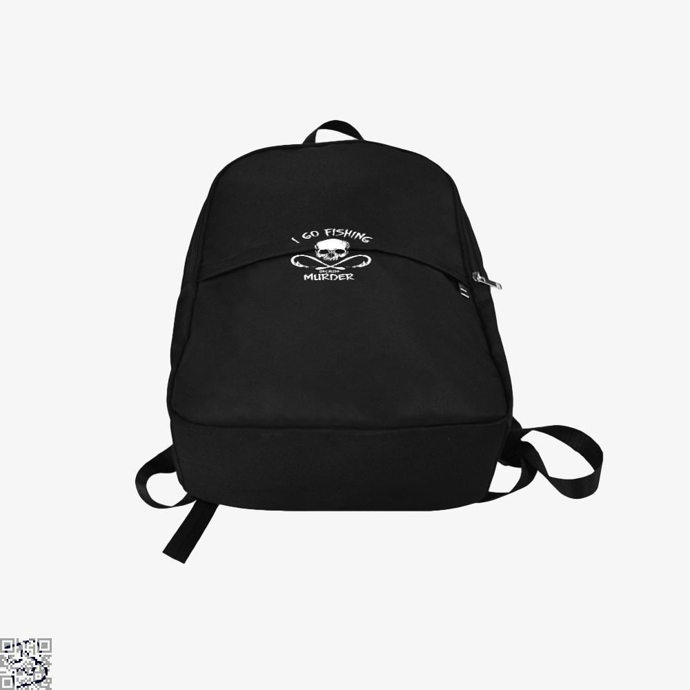 I Go Fishing Because Murder Isnt Legal Backpack - Productgenjpg