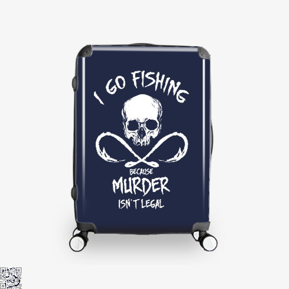 I Go Fishing Because Murder Isnt Legal Suitcase - Blue / 16 - Productgenjpg