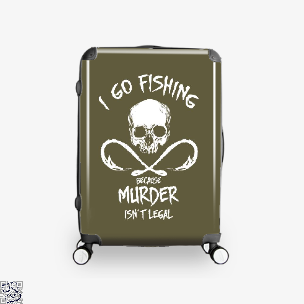 I Go Fishing Because Murder Isnt Legal Suitcase - Brown / 16 - Productgenjpg