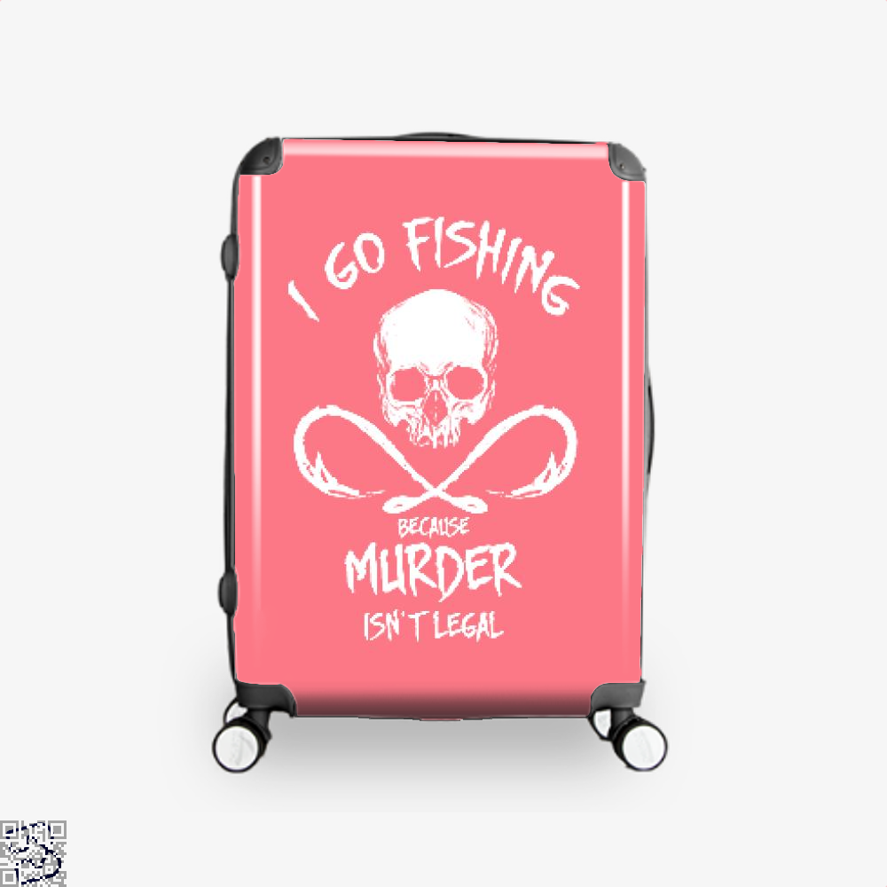 I Go Fishing Because Murder Isnt Legal Suitcase - Pink / 16 - Productgenjpg