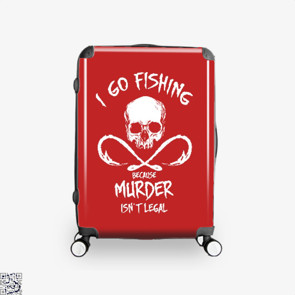 I Go Fishing Because Murder Isnt Legal Suitcase - Red / 16 - Productgenjpg