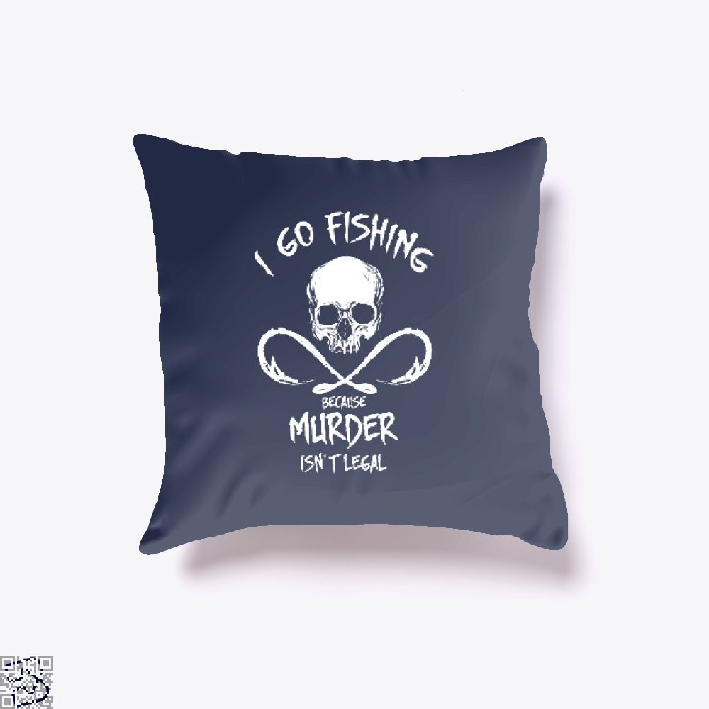I Go Fishing Because Murder Isnt Legal Throw Pillow Cover - Blue / 16 X - Productgenjpg
