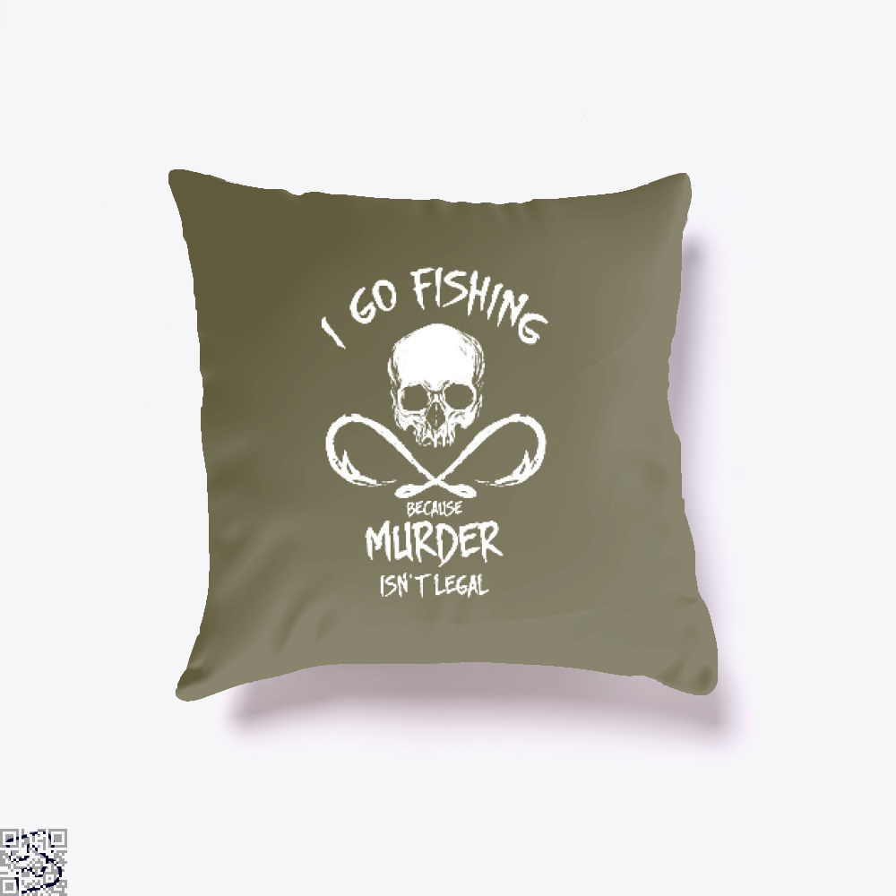 I Go Fishing Because Murder Isnt Legal Throw Pillow Cover - Brown / 16 X - Productgenjpg