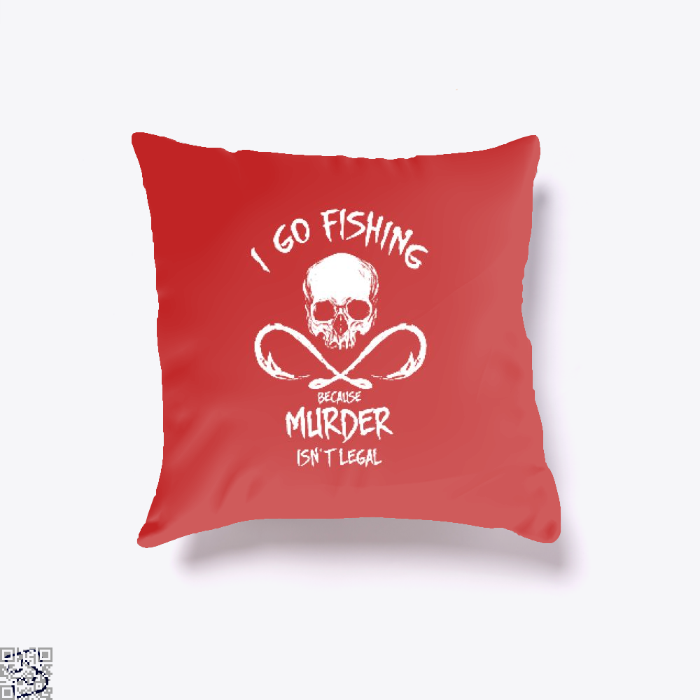 I Go Fishing Because Murder Isnt Legal Throw Pillow Cover - Red / 16 X - Productgenjpg