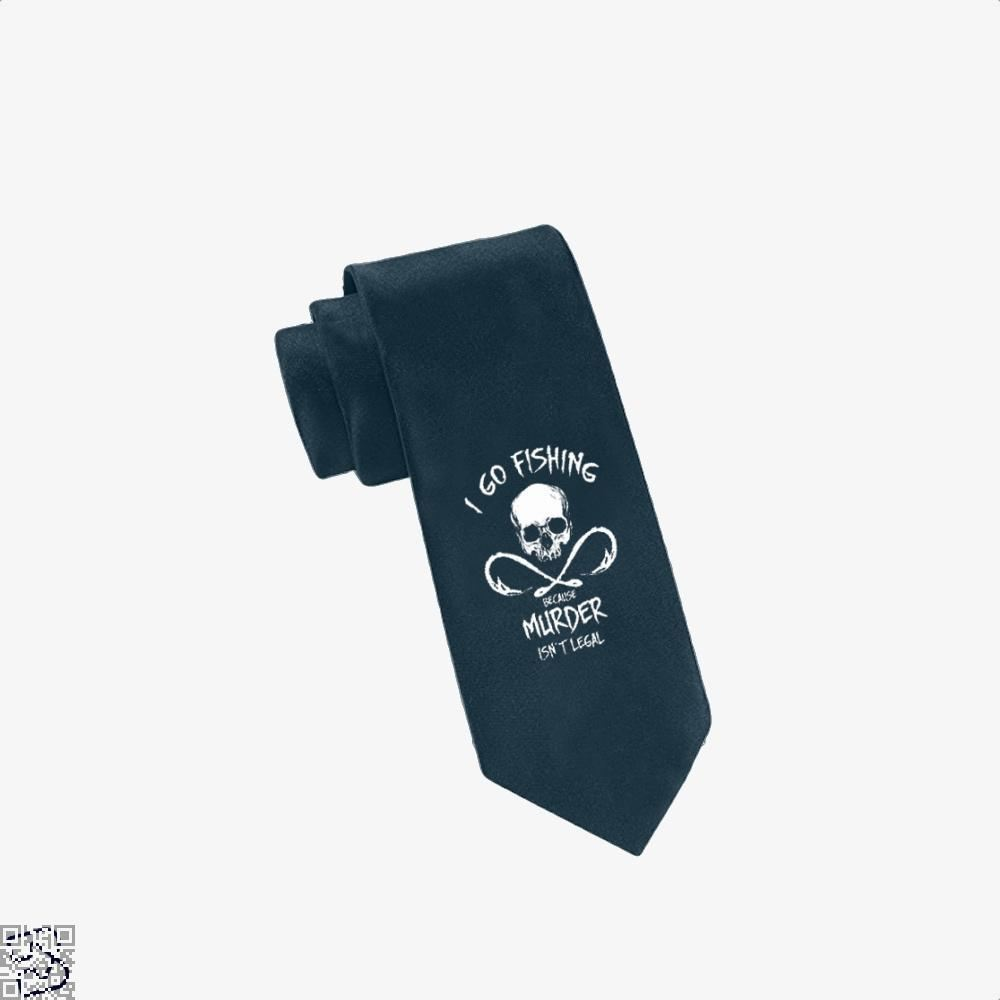 I Go Fishing Because Murder Isnt Legal Tie - Navy - Productgenjpg