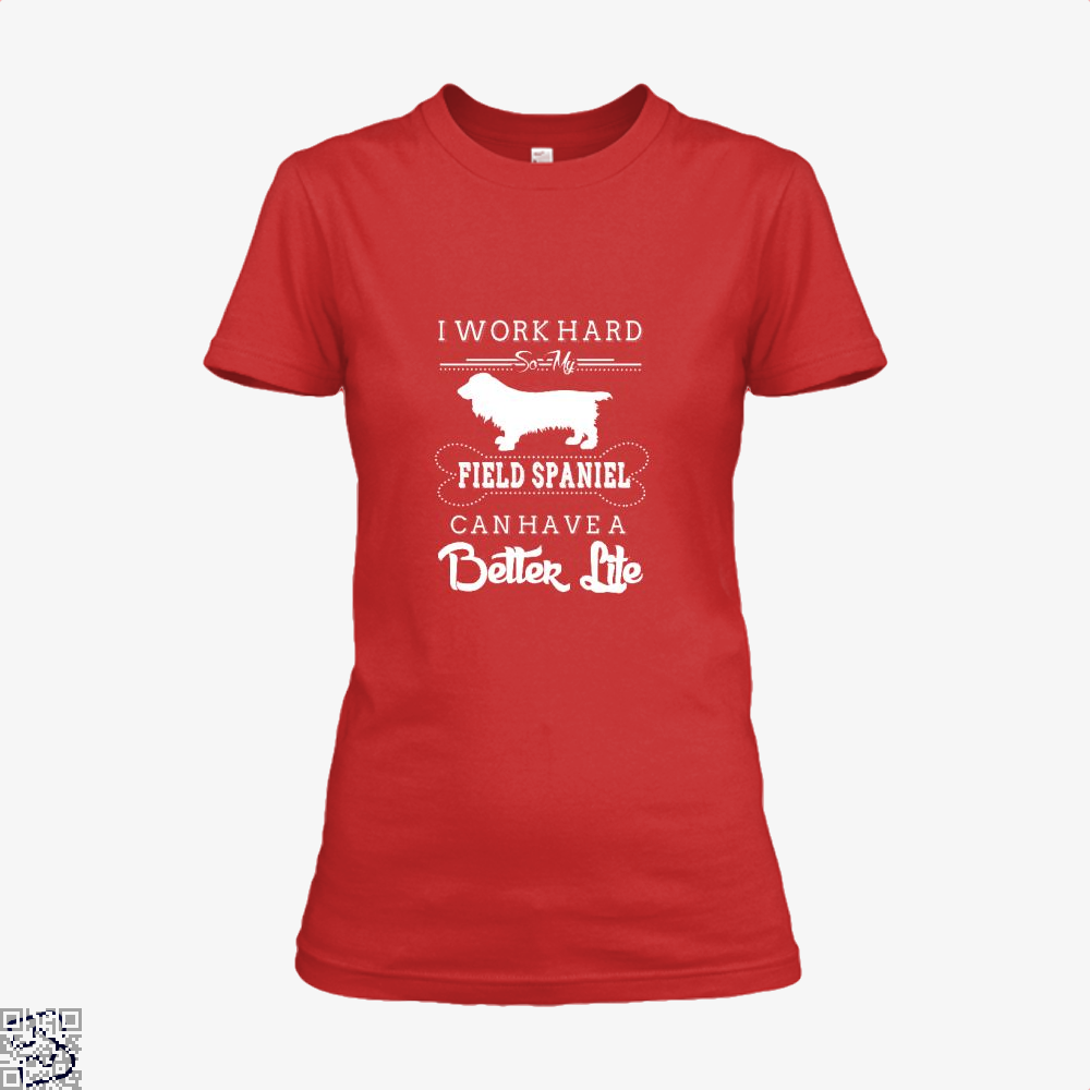 I Work Hard So My Field Spaniel Shirt - Women / Red / X-Small - Productgenapi