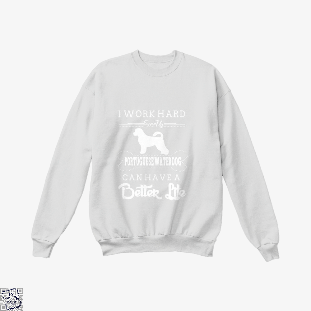 I Work Hard So My Portuguese Water Dog Crew Neck Sweatshirt - White / X-Small - Productgenapi
