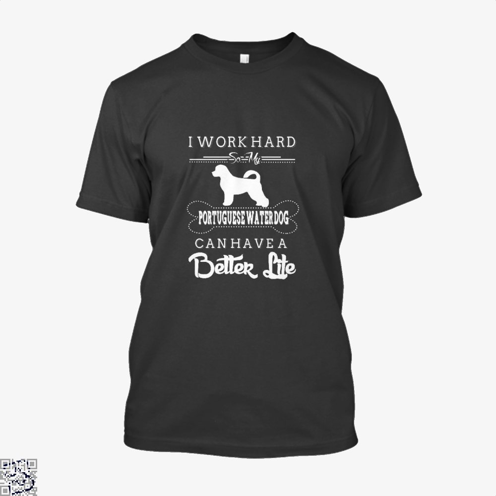 I Work Hard So My Portuguese Water Dog Shirt - Men / Black / X-Small - Productgenapi