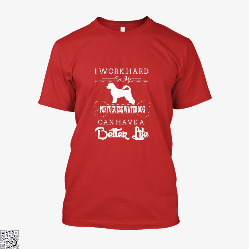 I Work Hard So My Portuguese Water Dog Shirt - Men / Red / X-Small - Productgenapi
